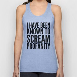 I Have Been Known To Scream Profanity Unisex Tank Top
