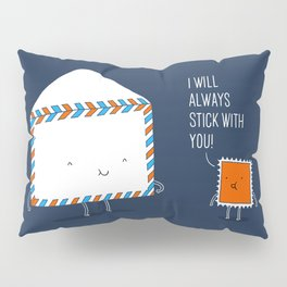 Stick with you Pillow Sham