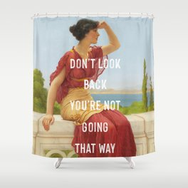 Don't Look Back You're Not Going That Way Shower Curtain