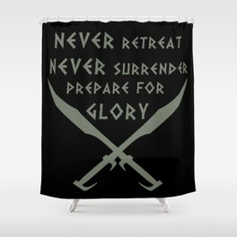 Never Retreat,Never Surrender,Prepare for Glory - Spartan Shower Curtain
