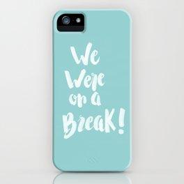We Were On A Break! - Aqua iPhone Case