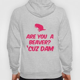 Are you a Beaver? Cuz Dam Hoody
