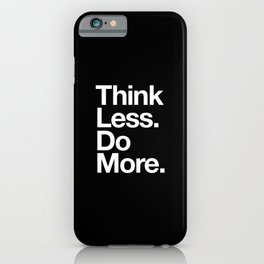 Think Less Do More Inspirational Wall Art black and white typography poster design home wall decor iPhone Case