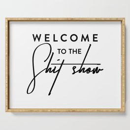 Welcome to the shit-show funny quote Serving Tray