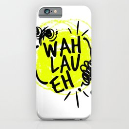 Wah Lau Eh! iPhone Case