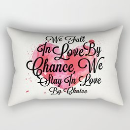 Lab No.4 -We Fall In Love By Chance, We Stay In Love By Choice Valentines Day Special Quotes poster Rectangular Pillow