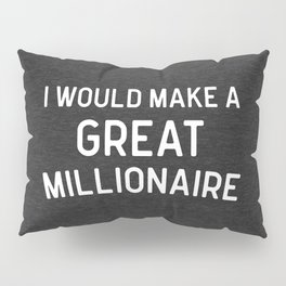 A Great Millionaire Funny Quote Pillow Sham