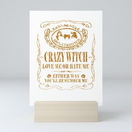 100 Certified Crazy Witch Love Me Or Hate Me T-Shirt Mini Art Print