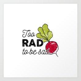 Too Rad to be Sad Art Print