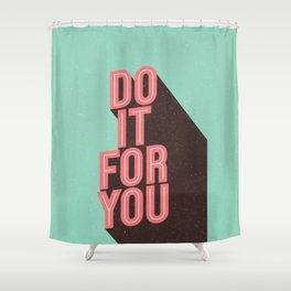 Do It For You inspirational typography poster motivational wall art bedroom home decor Shower Curtain