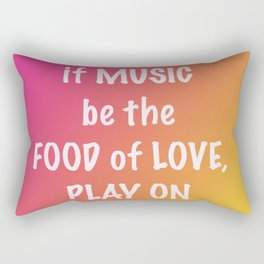 if MUSIC be the FOOD of love, PLAY ON Rectangular Pillow