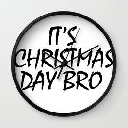 It's Christmas Day Bro Wall Clock