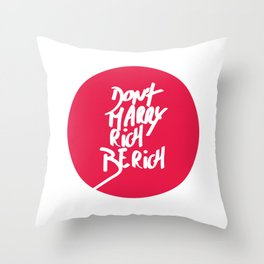 Don't Marry Rich Be Rich Throw Pillow