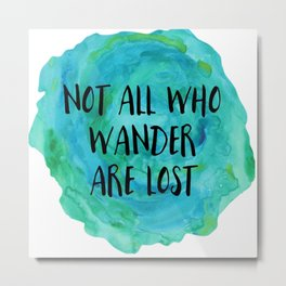 Not all who wander are lost ! Metal Print