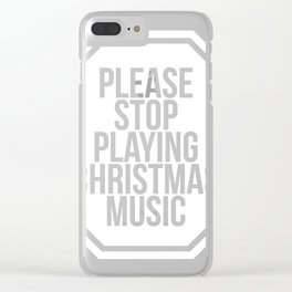 Christmas - Music - Please Stop Playing Christmas Music - Dark Products Clear iPhone Case