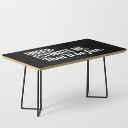 Underestimate Me That'll Be Fun (Black) Coffee Table