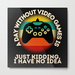 A Day Without Video Games Is Metal Print