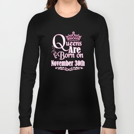 Queens Are Born On November 30th Funny Birthday T-Shirt Long Sleeve T-shirt