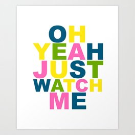 Oh Yeah Just Watch Me / Bold Color / Motivational Art Print
