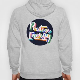 Positive Energy- typography Hoody