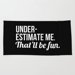 Underestimate Me That'll Be Fun (Black) Beach Towel