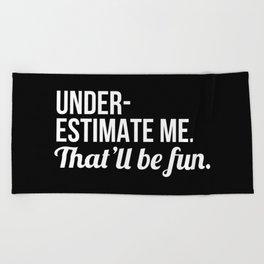 Underestimate Me That'll Be Fun (Black) Beach Towel