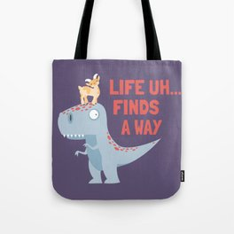 Life Uh Finds a Way Tote Bag