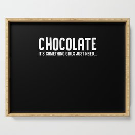 Chocolate It's Something Girls Just Need Serving Tray