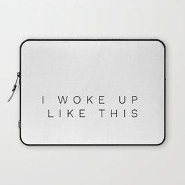 I woke up like this.Funny quote Laptop Sleeve