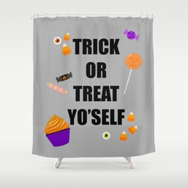 Trick or treat yoself Shower Curtain