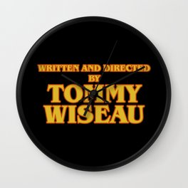 Written and Directed by Tommy Wiseau Wall Clock