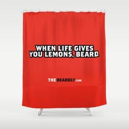 WHEN LIFE GIVES YOU LEMONS, BEARD. Shower Curtain