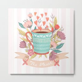 Tea Please, A Cup Of Tea Would Be Ever So Lovely Metal Print