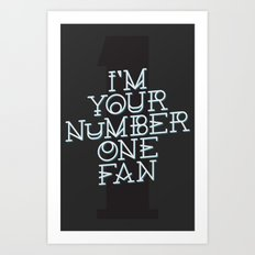 I'm Your Number One Fan Art Print