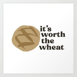 it's worth the wheat Art Print