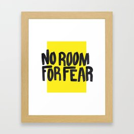 NO ROOM FOR FEAR Framed Art Print
