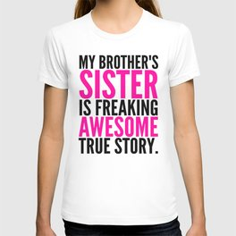 My Brother's Sister is Freaking Awesome True Story T-shirt