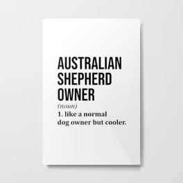 Australian Shepherd Owner Funny Metal Print