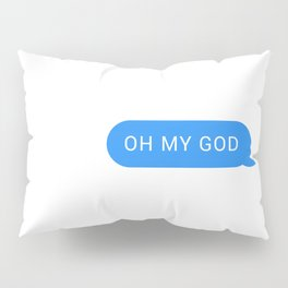 OH MY GOD Pillow Sham