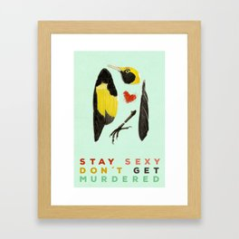 Stay Sexy Don't Get Murdered Framed Art Print