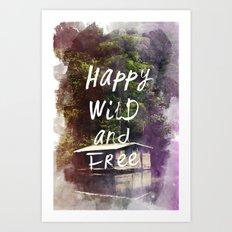 Happy Wild and Free Art Print