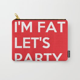 I'm Fat Let's Party Carry-All Pouch