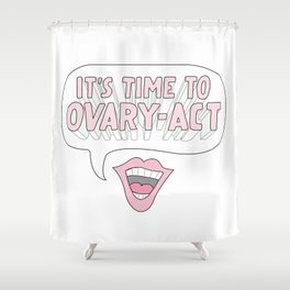 It's Time to Ovary-Act Shower Curtain