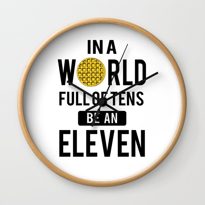 In a world full of tens be an eleven Wall Clock