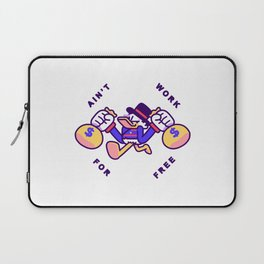 Ain't Work For Free Laptop Sleeve