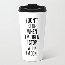 I don't stop when i'm tired Travel Mug