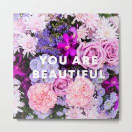 YOU ARE BEAUTIFUL Metal Print