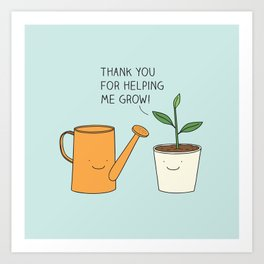 Thank you for helping me grow! Art Print