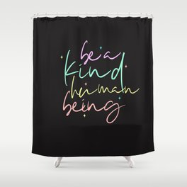 Be A Kind Human Being Shower Curtain