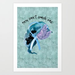 You Can't Crack Me Art Print